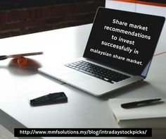 Share market recommendations to invest successfully in malaysian share market. http://www.mmfsolutions.my/blog/intradaystockpicks/