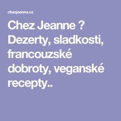 Chez Jeanne ♥ Dezerty, sladkosti, francouzské dobroty, veganské recepty..
