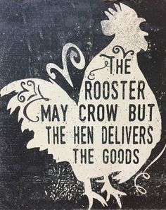 The Rooster May Crow But the Hen Delivers the Goods! Chicken Humor, Chicken Runs, Sign Quotes, Funny Quotes, Chickens Backyard, Pet Chickens, Haha So True, Inspirational Words Of Wisdom, Chicken Tractors