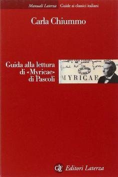 """Guida alla lettura di """"Myricae"""" di Pascoli / Carla Chiummo - Roma : GLF editori Laterza, 2014"""