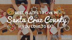 Love to eat? Then you'll love to live here. #SantaCruz #foodies #yum