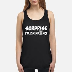 Surprise I'm Drinking Funny Shirts Funny T Shirts For Woman and Men Funny Shirts Women, Funny Shirt Sayings, Sarcastic Shirts, T Shirts With Sayings, T Shirts For Women, Cute Tshirts, Cool Shirts, Awesome Shirts, Shirt Style