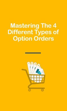 Mastering The 4 Different Types of Option Orders and Placing Them