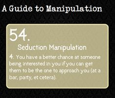 A Guide To Manipulation — While, yes, you would approach someone if you...