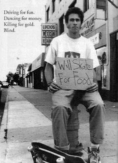 Jason Lee Blind Skateboards ad. Will skate for food.