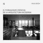El Formalismo esencial de la arquitectura moderna / Helio Piñón - Barcelona : Edicions UPC, 2008