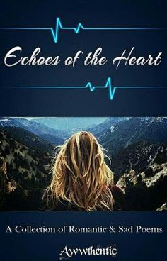 Echoes of the Heart #yourstoryindia (Poetry) #wattpad #poetry #melancholy #sad #hurt #broken #feelings #love #lovers #couple #breakup #sadness #poem #wattpadlife #romantic #romance #echoes #heart #iloveyou #heandi #emotions