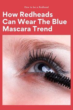 How Redheads Can Wear The Blue Mascara Trend Colored Mascara, Blue Mascara, Redhead Makeup, Beauty Advice, Waterproof Mascara, Fair Skin, Redheads, Red Hair, New Look
