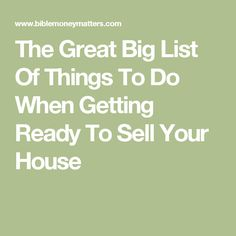 The Great Big List Of Things To Do When Getting Ready To Sell Your House