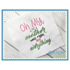 My Mother Was Right Embroidery Design