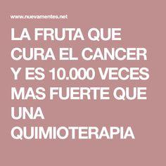 LA FRUTA QUE CURA EL CANCER Y ES 10.000 VECES MAS FUERTE QUE UNA QUIMIOTERAPIA