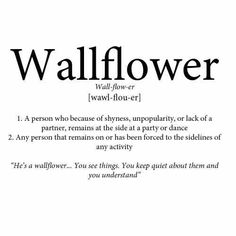 """you're quite a wallflower, aren't you?"""