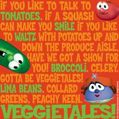 Veggietales - I just love Veggietales songs. Who doesn't?