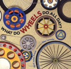 What Do Wheels Do All Day by April Jones Prince. Plenty of opportunity to talk about types of wheels, shapes, patterns, or make up games spotting how many wheels, what kind of wheels, etc. gb. 9.13.