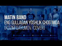 Matin Band - Eng gullagan yoshlik chog'imda (Kozim Qayumov/ Cover) - YouTube