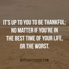 Thankfulness Has Nothing to Do With Your Situation -- Read More: http://www.nittygrittylove.com/thankfuless-has-nothing-to-do-with-your-situation/