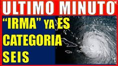 ATENCIÓN!! NOTICIAS ÚLTIMA HORA HURACÁN IRMA ALGUNOS LE DAN CATEGORIA SEIS ULTIMO MINUTO