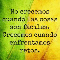 """""""No crecemos cuando las cosas son fáciles. Crecemos cuando enfrentamos retos."""" #Citas #Frases"""