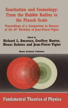 Gravitation and Cosmology: From the Hubble Radius to the Planck Scale : Proceedings of a Symposium in Honour of t...