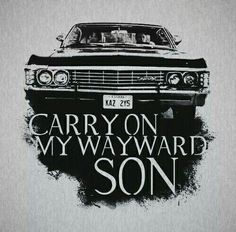Carry on my wayward son. Supernatural. 67 Chevy Impala.
