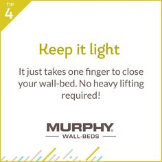 Murphy Wall-Beds are so easy to use! It just takes one finger to open and close the bed.