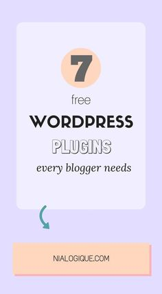 7 Free WordPress Plugins Every Blogger Needs