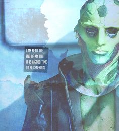 I am near the end of my life. It is a good time to be generous. #masseffect #quotes #thane
