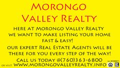 Here at Morongo Valley Realty we know that listing your home can be stressful. Call us today so we can relieve some of that stress! We work for you 7 days out of the week and will always be available to dismiss some of that hassle and worry! Also, ask us how we plan on marketing your property! Call us at (760)363-6800 or visit www.morongovalleyrealty.info today!