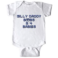 SILLY DADDY BOOBIES ARE 4 FOR BABIES BODYSUIT by CustomTeesForTots, $14.25