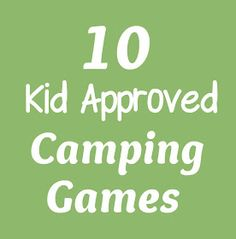 "10 Camping Games for Outdoor Fun! - Weather you like it or not kids don't like the whole ""we may be die"" that comes with survival... let them play while they can ^-^ -EF"