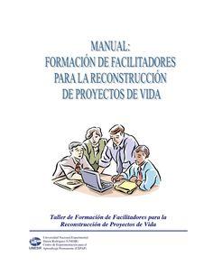 Manual: Formación de Facilitadores para la Reconstrucción de Proyectos de Vida