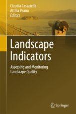 Landscape indicators : assessing and monitoring landscape quality / Claudia Cassatella, Attilia Peano, editors. Springer, cop. 2011