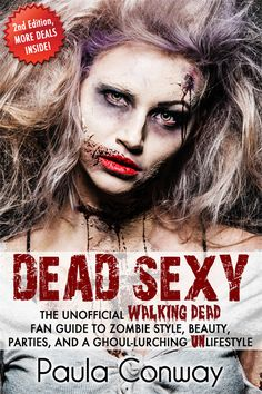 The Second Edition of 'DEAD SEXY: The Unofficial WALKING DEAD Fan Guide to Zombie Style, Beauty, Parties, and a Ghoul-Lurching UNlifestyle' ...