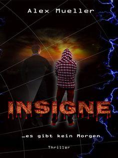 INSIGNE - Tiefgründiger Thriller mit brisanten Themen. Von Autor Alex Mueller