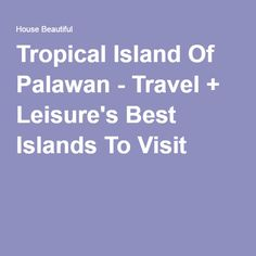 Tropical Island Of Palawan - Travel + Leisure's Best Islands To Visit