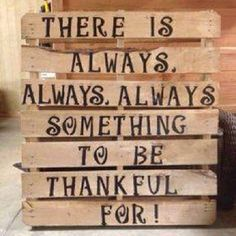 Take a minute at the beginning of today to think about what you are thankful for.