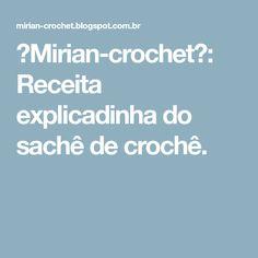 ஜMirian-crochetஜ: Receita explicadinha do sachê de crochê.