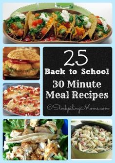 25 Back to School 30 Minute Meal Recipes that will save you time in the kitchen!