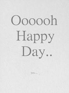Oooooh Happy Day...