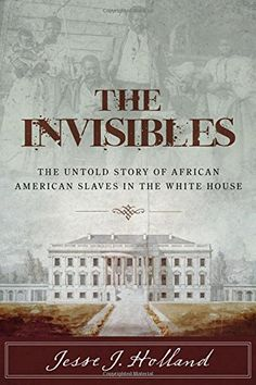 The Invisibles: The Untold Story of African American Slaves in the White House by Jesse Holland http://www.amazon.com/dp/1493008463/ref=cm_sw_r_pi_dp_IZsQwb19QESVD