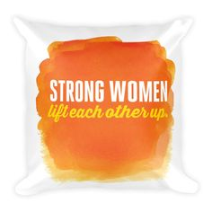 Strong women lift each other up - Square Pillow (orange) from ASSKICKER INK.  Great gift idea! This soft throw pillow is an excellent addition that gives character to any space. It comes with a soft polyester insert that will retain its shape after many uses, and the pillow case can be easily machine washed.