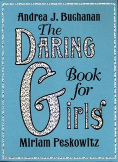 Daring Book for Girls. A MUST for your daughter!