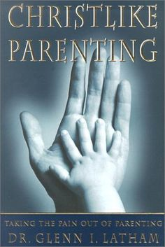 Christlike Parenting by Glenn I. Latham - I really want to read this! I've heard such good things about it.