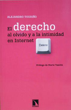 El derecho al olvido y a la intimidad en Internet / Alejandro Touriño