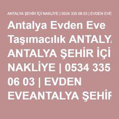 Antalya Evden Eve Taşımacılık ANTALYA ŞEHİR İÇİ NAKLİYE | 0534 335 06 03 | EVDEN EVEANTALYA ŞEHİR İÇİ NAKLİYE | 0534 335 06 03 | EVDEN EVE