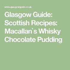Glasgow Guide: Scottish Recipes: Macallan`s Whisky Chocolate Pudding