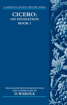 Cicero on divination : De divinatione, book 1 / translated with introduction and historical commentary by David Wardle - Oxford : Clarendon Press; New York : Oxford University Press, 2006