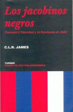 """La obra de Cyril Lionel Robert James (Trinidad, 1901-1989) """"Los jacobinos negros. Toussaint L'Ouverture y la Revolución de Santo Domingo"""", publicada en 1938. Escritor y activista, James propone la primera interpretación historiográfica completa de la revolución haitiana del período 1791-1804."""