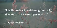 """""""It is through art, and through art only, that we can realise our perfection.""""  ― Oscar Wilde  #artinaction2016"""