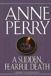 A Sudden, Fearful Death. Начните читать книги Perry Anne в электронной онлайн библиотеке booksonline.com.ua. Читайте любимые книги с мобильного или ПК бесплатно и без регистрации.